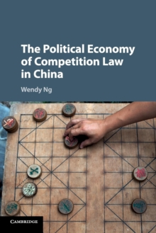 The Political Economy of Competition Law in China, Paperback / softback Book