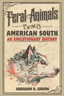 Feral Animals in the American South : An Evolutionary History, Paperback / softback Book