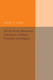 On the Direct Numerical Calculation of Elliptic Functions and Integrals, Paperback / softback Book
