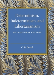 Determinism, Indeterminism, and Libertarianism : An Inaugural Lecture, Paperback / softback Book