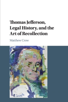 Thomas Jefferson, Legal History, and the Art of Recollection, Paperback / softback Book