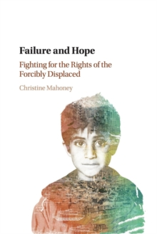 Failure and Hope : Fighting for the Rights of the Forcibly Displaced, Paperback / softback Book