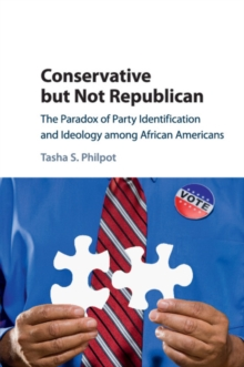 Conservative but Not Republican : The Paradox of Party Identification and Ideology among African Americans, Paperback / softback Book