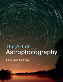 The Art of Astrophotography, Paperback / softback Book