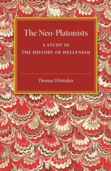 The Neo-Platonists : A Study in the History of Hellenism, Paperback / softback Book