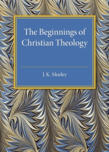 The Beginnings of Christian Theology, Paperback / softback Book