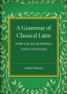 A Grammar of Classical Latin : For Use in Schools and Colleges, Paperback / softback Book