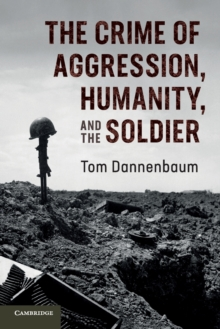 The Crime of Aggression, Humanity, and the Soldier, Paperback / softback Book