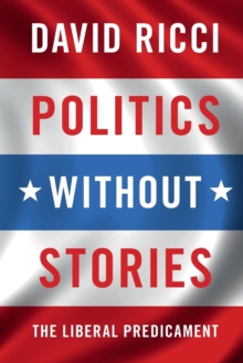 Politics without Stories : The Liberal Predicament, Paperback / softback Book