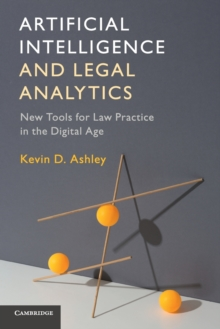 Artificial Intelligence and Legal Analytics : New Tools for Law Practice in the Digital Age, Paperback Book