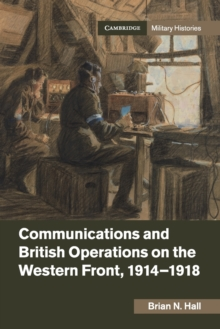 Communications and British Operations on the Western Front, 1914-1918, Paperback / softback Book