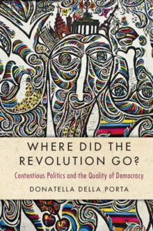 Cambridge Studies in Contentious Politics : Where Did the Revolution Go?: Contentious Politics and the Quality of Democracy, Paperback / softback Book