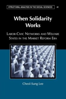 When Solidarity Works : Labor-Civic Networks and Welfare States in the Market Reform Era, Paperback / softback Book