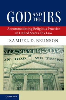 God and the IRS : Accommodating Religious Practice in United States Tax Law, Paperback / softback Book