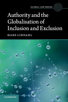 Global Law Series : Authority and the Globalisation of Inclusion and Exclusion, Paperback / softback Book
