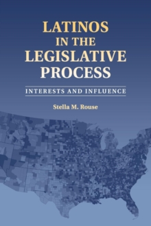 Latinos in the Legislative Process : Interests and Influence, Paperback / softback Book