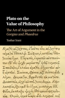 Plato on the Value of Philosophy : The Art of Argument in the Gorgias and Phaedrus, Paperback / softback Book