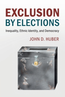 Cambridge Studies in Comparative Politics : Exclusion by Elections: Inequality, Ethnic Identity, and Democracy, Paperback / softback Book