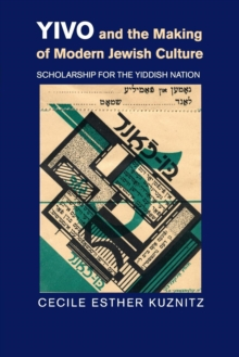 YIVO and the Making of Modern Jewish Culture : Scholarship for the Yiddish Nation, Paperback / softback Book