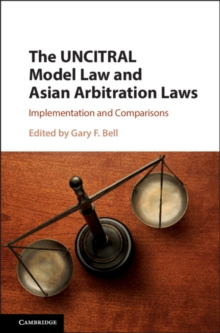 The UNCITRAL Model Law and Asian Arbitration Laws : Implementation and Comparisons, Paperback / softback Book