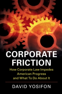 Corporate Friction : How Corporate Law Impedes American Progress and What to Do about It, Paperback / softback Book