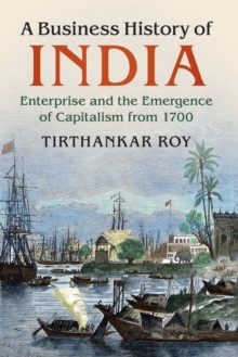 A Business History of India : Enterprise and the Emergence of Capitalism from 1700, Paperback / softback Book