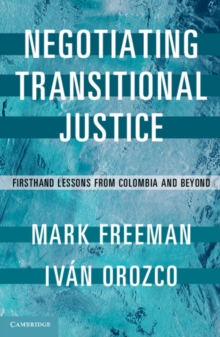 Negotiating Transitional Justice : Firsthand Lessons from Colombia and Beyond, Paperback / softback Book