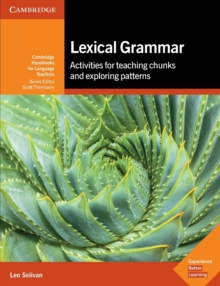 Cambridge Handbooks for Language Teachers : Lexical Grammar: Activities for Teaching Chunks and Exploring Patterns, Paperback / softback Book