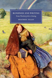 Blindness and Writing : From Wordsworth to Gissing, Paperback / softback Book