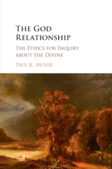 The God Relationship : The Ethics for Inquiry about the Divine, Paperback / softback Book