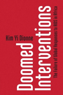 Doomed Interventions : The Failure of Global Responses to AIDS in Africa, Paperback / softback Book