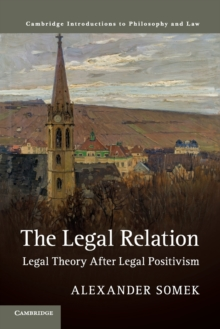 The Legal Relation : Legal Theory after Legal Positivism, Paperback / softback Book