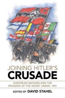 Joining Hitler's Crusade : European Nations and the Invasion of the Soviet Union, 1941, Paperback / softback Book