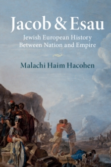 Jacob & Esau : Jewish European History Between Nation and Empire, Paperback / softback Book