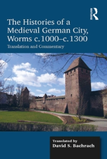 The Histories of a Medieval German City, Worms c. 1000-c. 1300 : Translation and Commentary, EPUB eBook