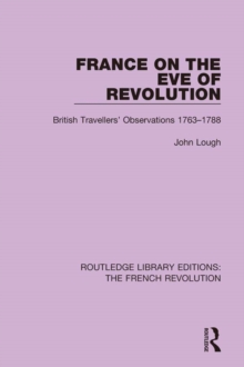France on the Eve of Revolution : British Travellers' Observations 1763-1788, PDF eBook