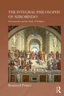 The Integral Philosophy of Aurobindo : Hermeneutics and the Study of Religion, EPUB eBook