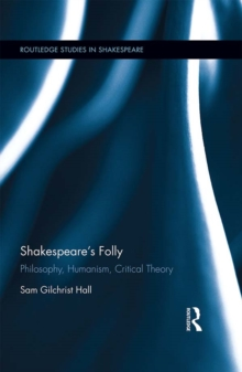 Shakespeare's Folly : Philosophy, Humanism, Critical Theory, PDF eBook