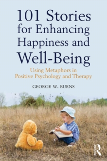 101 Stories for Enhancing Happiness and Well-Being : Using Metaphors in Positive Psychology and Therapy, PDF eBook