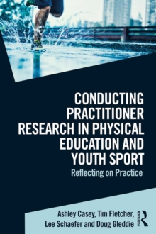 Conducting Practitioner Research in Physical Education and Youth Sport : Reflecting on Practice, EPUB eBook