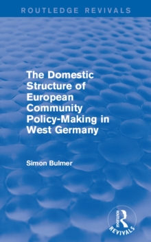 The Domestic Structure of European Community Policy-Making in West Germany (Routledge Revivals), EPUB eBook