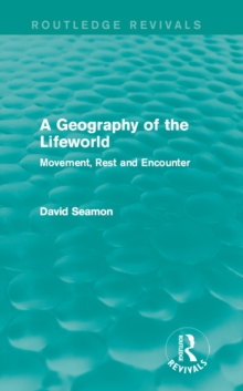 A Geography of the Lifeworld (Routledge Revivals) : Movement, Rest and Encounter, PDF eBook