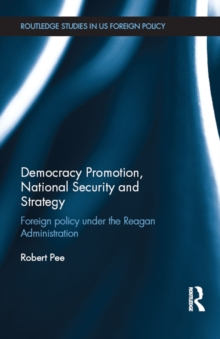 Democracy Promotion, National Security and Strategy : Foreign Policy under the Reagan Administration, EPUB eBook
