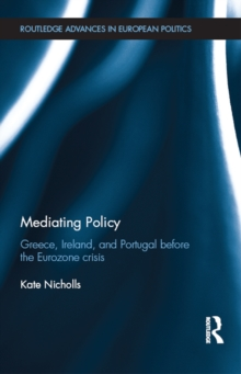 Mediating Policy : Greece, Ireland, and Portugal Before the Eurozone Crisis, EPUB eBook