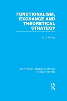 Functionalism, Exchange and Theoretical Strategy (RLE Social Theory), PDF eBook