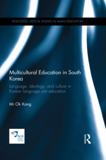 Multicultural Education in South Korea : Language, ideology, and culture in Korean language arts education, EPUB eBook