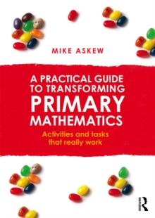 A Practical Guide to Transforming Primary Mathematics : Activities and tasks that really work, PDF eBook