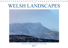 Welsh Landscapes 2017 : Seasonal Locations of Mid and North Wales, Calendar Book