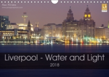Liverpool - Water and Light 2018 : Photographic Calendar of Liverpool, Calendar Book