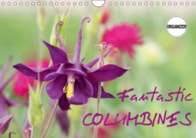 Fantastic Columbines 2019 : The variety of Granny`s Bonnet or Columbine is remarkable, Calendar Book